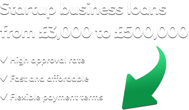 Startup business loans from £3,000 to £500,000